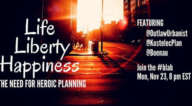 Life, Liberty, Happiness | The Need for Heroic Planning | Blab